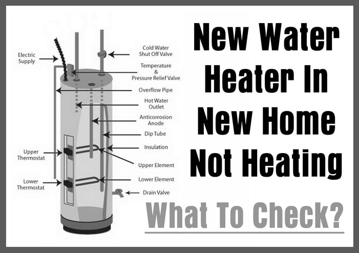 New Water Heater In New Home Not Heating - What To Check