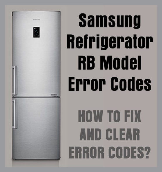 Samsung Refrigerator RB Model Error Codes - How To Fix And Clear