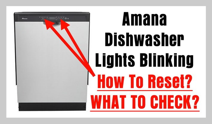 Amana Dishwasher Lights Blinking - How To Reset