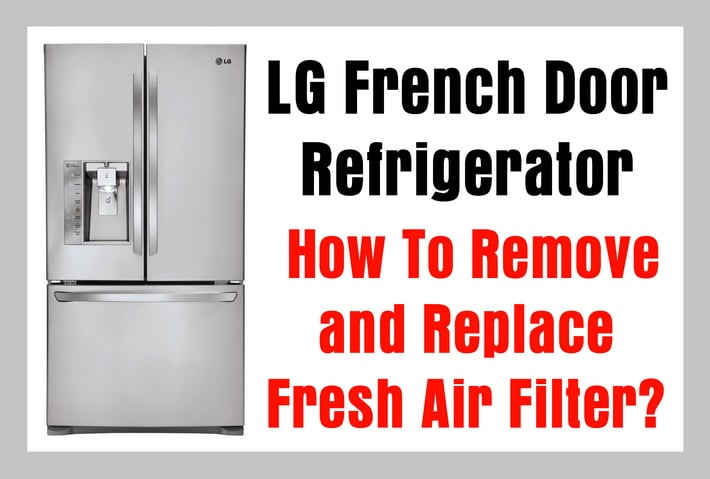LG French Door Refrigerator - How To Remove and Replace Fresh Air Filter