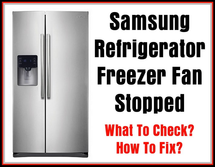 Samsung Refrigerator Freezer Fan Stopped