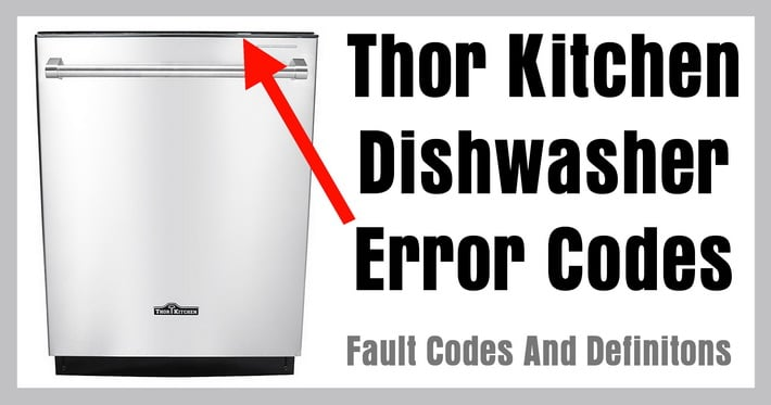 Thor Kitchen Dishwasher Error Codes - Fault Codes And Definitions
