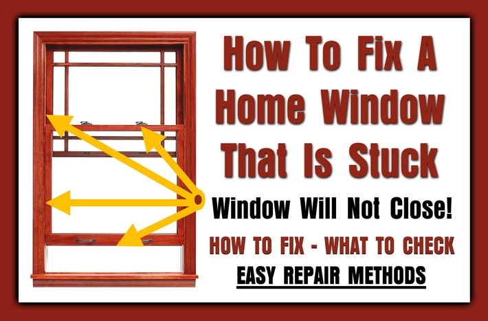 How To Fix A Window That Is Stuck - Window Will Not Close