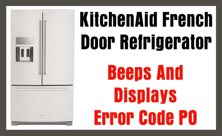 KitchenAid Refrigerator Displays Error Code PO And Beeps   What To Check?