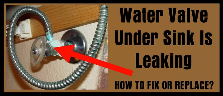 Water Supply Valve Under Kitchen Sink Is Leaking How To Fix