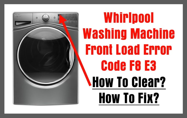 Whirlpool Washer Front Load Error Code F8 E3 - How To Fix