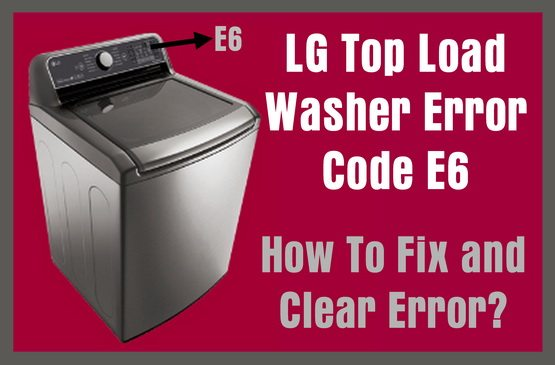 LG Top Load Washer Error Code E6 - How To Fix