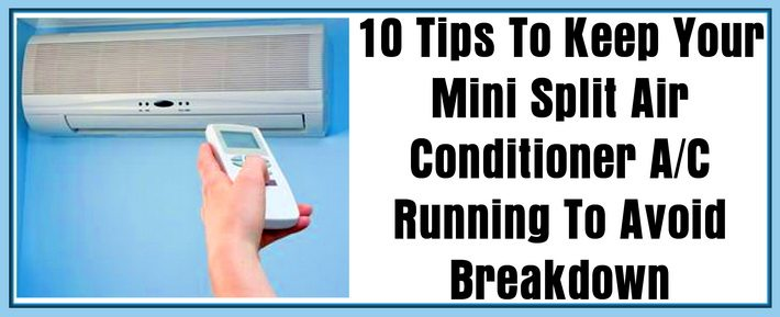 10 Tips To Keep Your Mini Split Air Conditioner AC Running To Avoid Breakdown