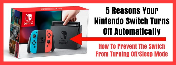 5 Reasons Your Nintendo Switch Turns Off Automatically - How To Prevent The Switch From Turning Off Sleep Mode