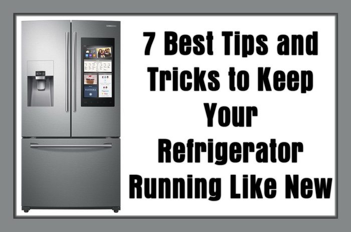 7 Best Tips and Tricks to Keep Your Refrigerator Running Like New