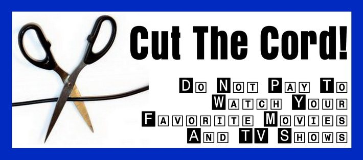 Cut The Cord - Do Not Pay To Watch Your Favorite Movies And TV Shows