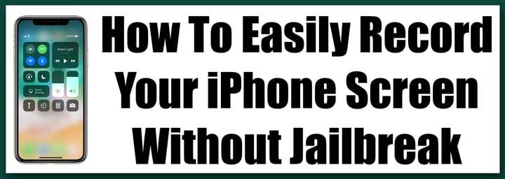 How To Easily Record Your iPhone Screen Without Jailbreak