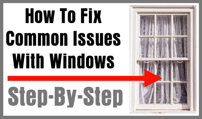 How To Fix Common Issues With a Home Window - Step-By-Step
