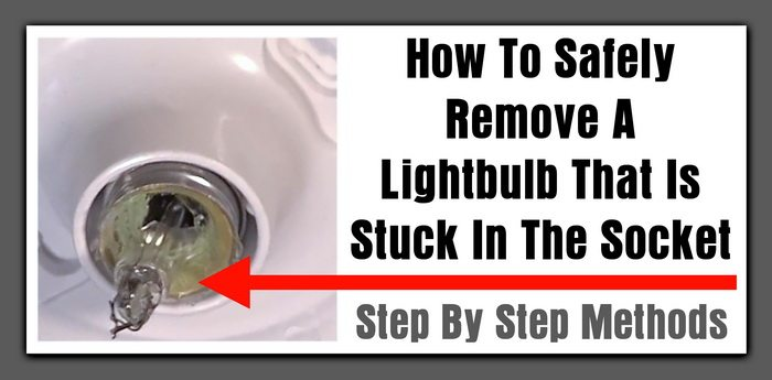 How To Safely Remove A Lightbulb That Is Stuck In The Socket