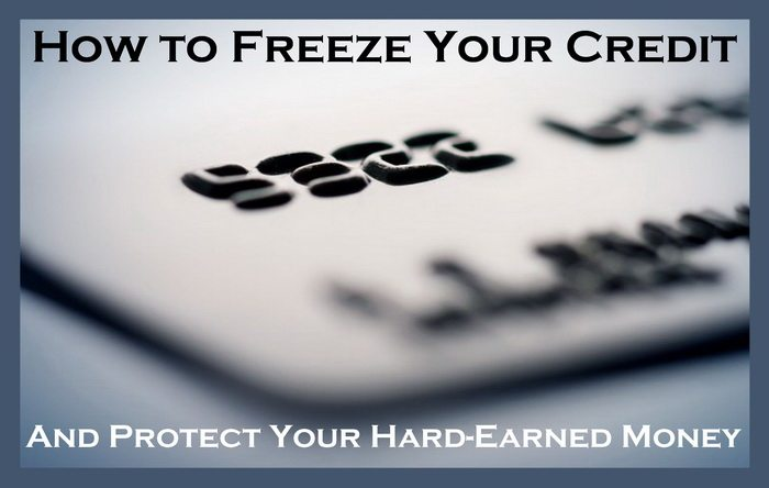 How to Freeze Your Credit and Protect Your Hard-Earned Money