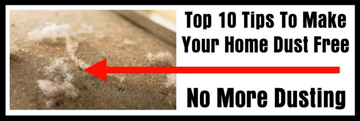 Top 10 Tips To Make Your Home Dust Free - No More Dusting