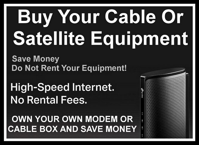 Buy Your Cable Or Satellite Equipment - Save Money - Do Not Rent Your Equipment