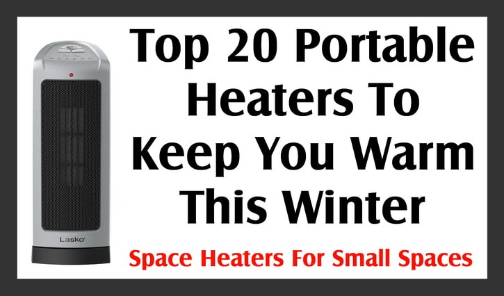 Top 20 Portable Heaters To Keep You Warm This Winter - Space Heaters For Small Spaces