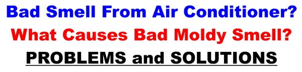 Bad Smell From Central Air Conditioner - What Causes Moldy Smell