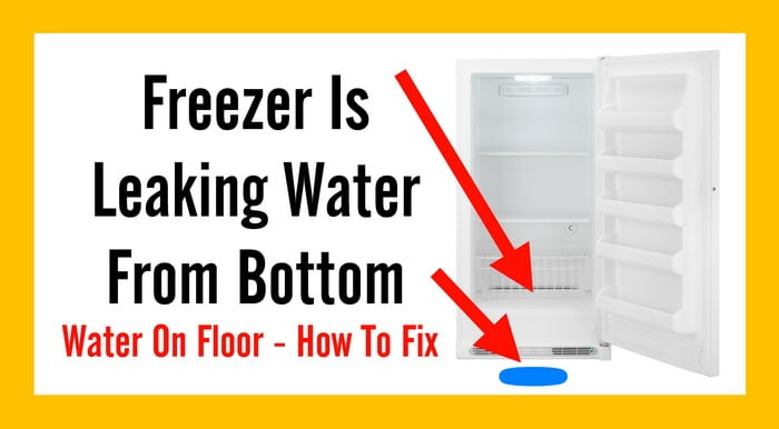 Freezer Is Leaking Water From Bottom
