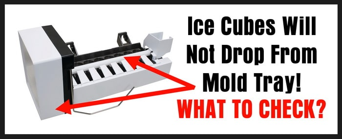 Refrigerator Ice Maker Will Not Drop Ice Cubes From Mold Tray