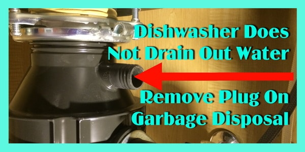 Newly Installed Dishwasher Does Not Drain Out Water Remove Plug On Garbage Disposal