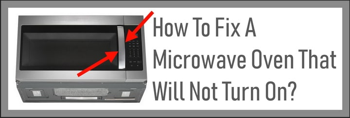 How To Fix A Microwave Oven That Will Not Turn On
