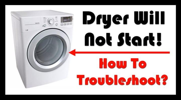 Dryer Will Not Start - How To Troubleshoot
