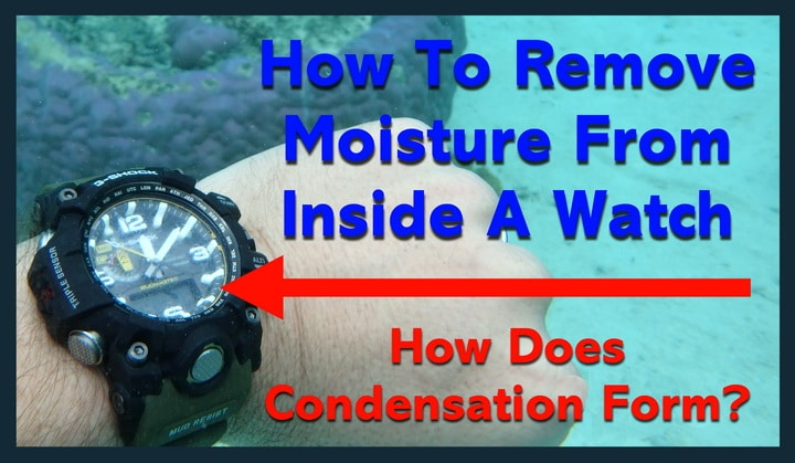 How To Remove Moisture Inside Of A Watch