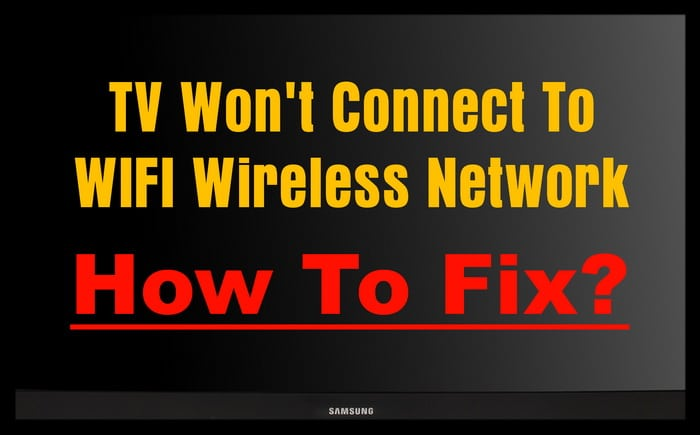 My TV Won't Connect To WIFI Wireless Network - How To Fix?