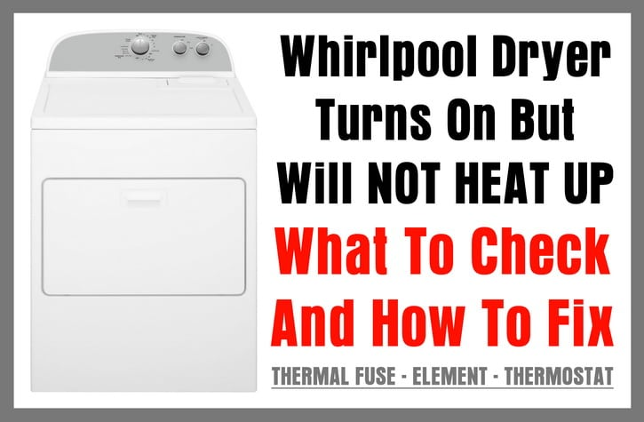 Whirlpool Dryer Turns On But Will Not Heat Up – Dryer Not Getting Hot