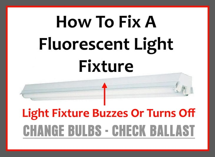 How To Fix A Fluorescent Light Fixture That Buzzes Or Turns Off