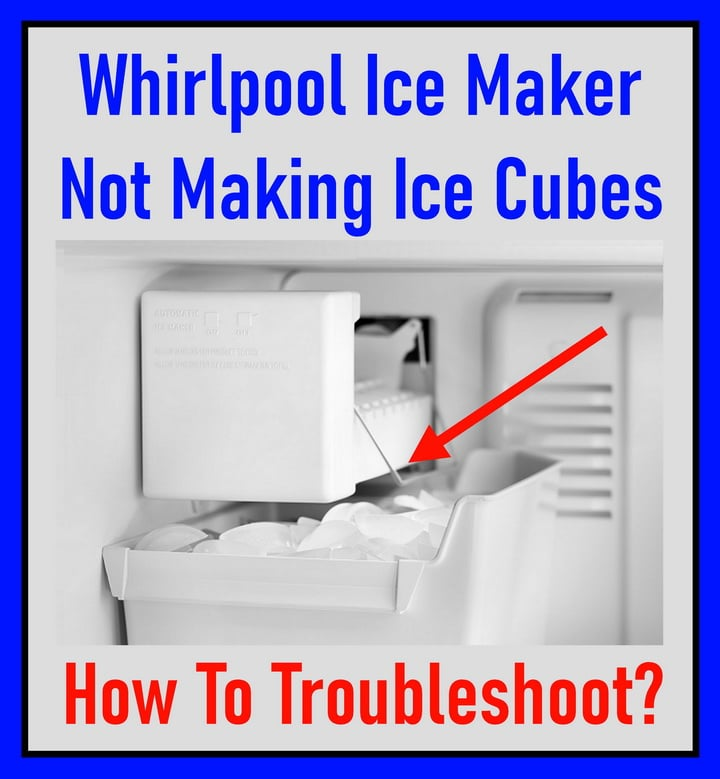 Whirlpool Ice Maker Not Making Ice - How To Troubleshoot