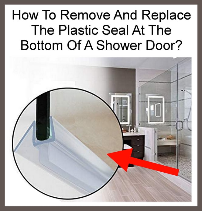 How To Remove And Replace The Plastic Seal At The Bottom Of A Shower Door
