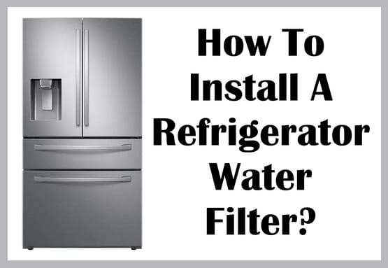How Do You Install A New Refrigerator Water Filter