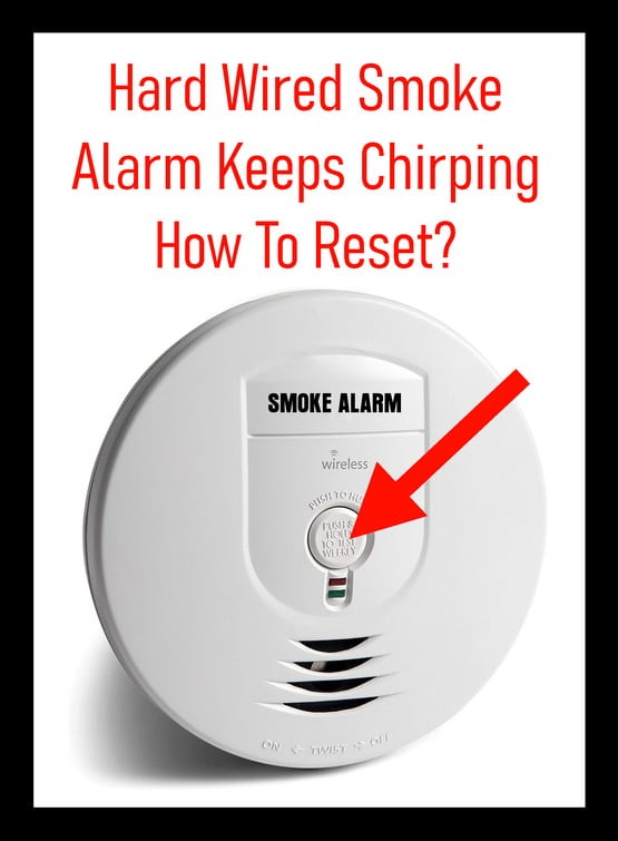 Hard Wired Smoke Alarm Keeps Chirping - How To Reset