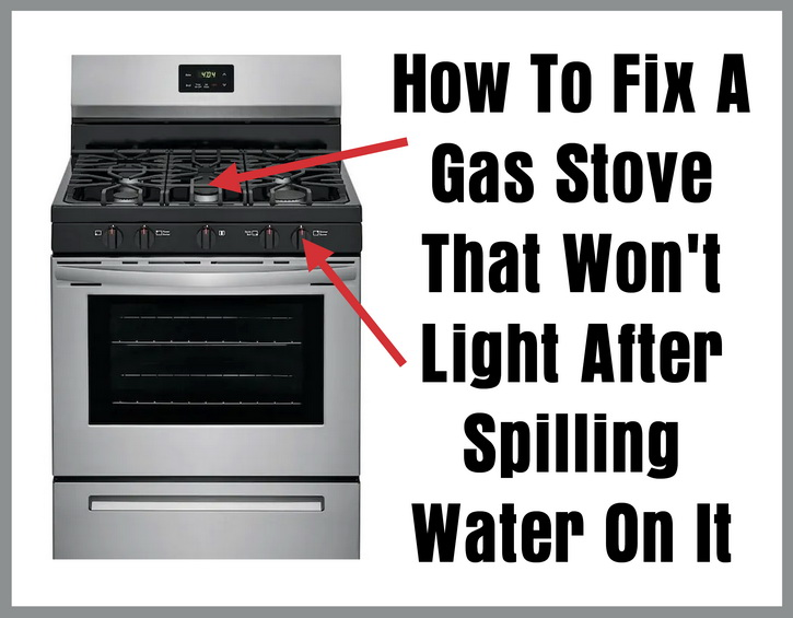 How To Fix A Gas Stove That Won't Light After Spilling Water On It