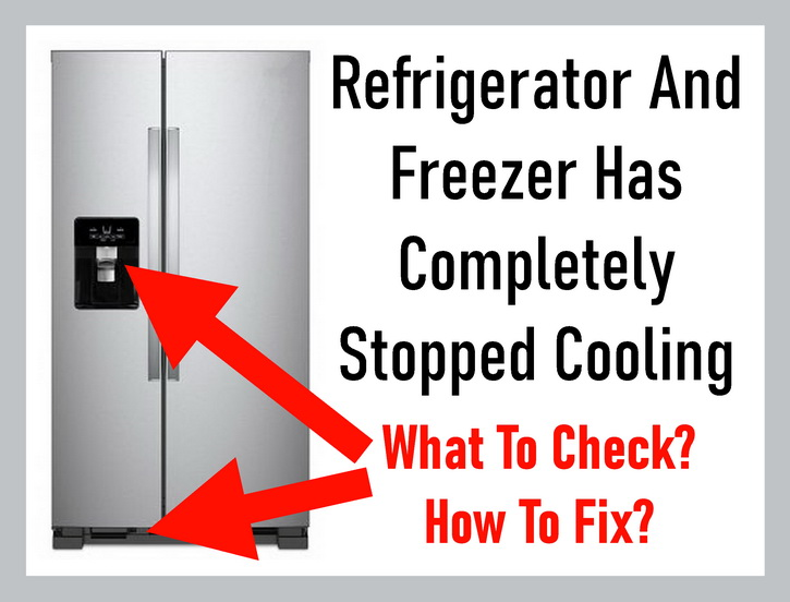 Refrigerator And Freezer Has Completely Stopped Cooling