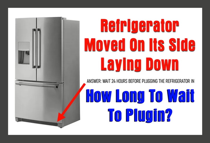 Refrigerator Moved Laying Down - How Long To Wait To Plug In