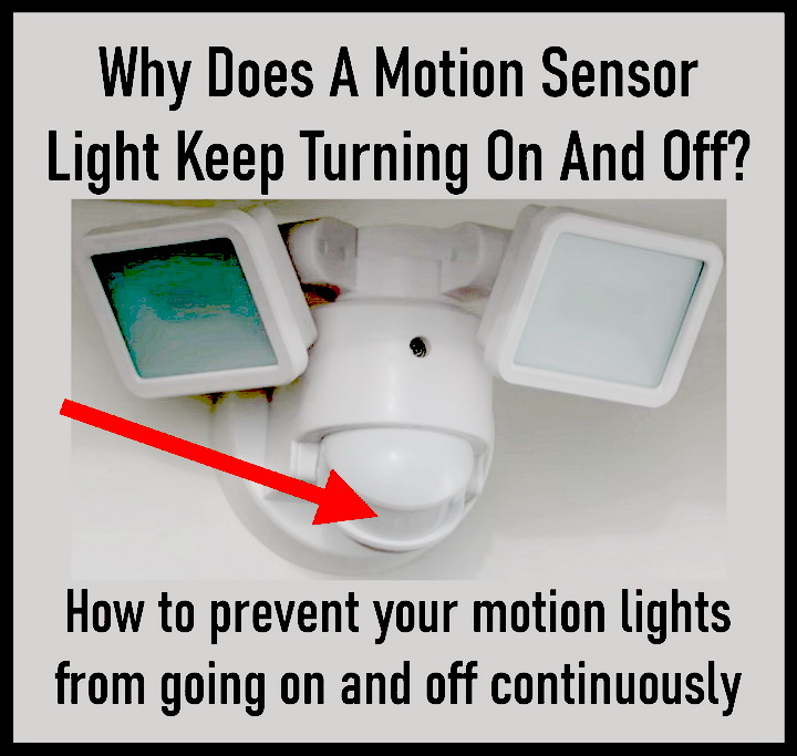 Why Does A Motion Sensor Light Keep Turning On And Off